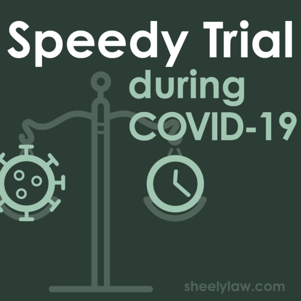 Speedy trial during COVID-19 by SheelyLaw